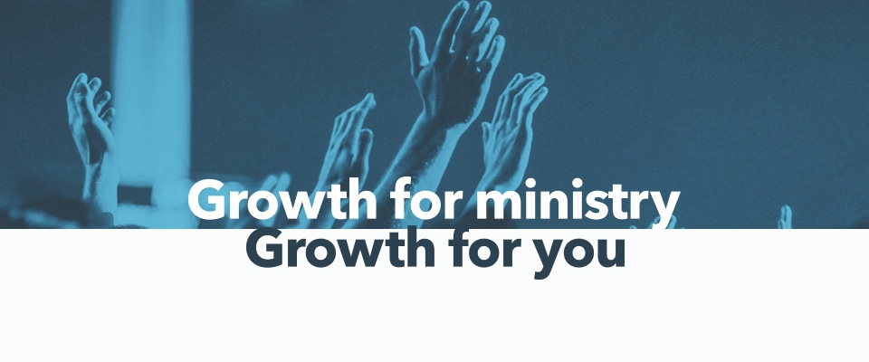 Growth for you. Growth for ministry.