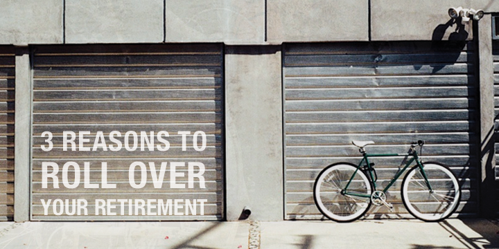 3 Reasons to Roll Over Your Retirement